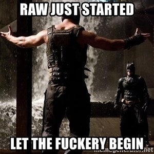 Bane Let the Games Begin - raw just started let the fuckery begin
