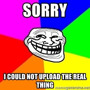 troll face1 - sorry i could not upload the real thing