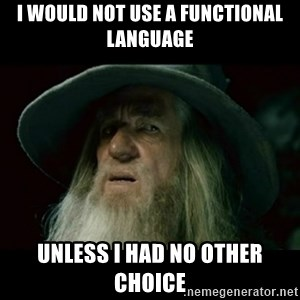 no memory gandalf - I would not use a functional language unless I had no other choice