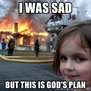 Disaster Girl - i was sad but this is god's plan