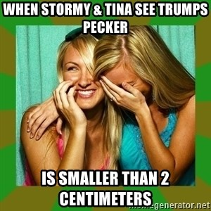 Laughing Girls  - When Stormy & Tina See Trumps Pecker  Is Smaller Than 2 Centimeters