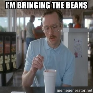 so i guess you could say things are getting pretty serious - I'm bringing the beans