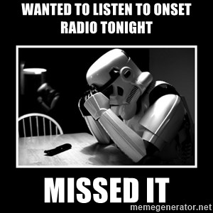Sad Trooper - Wanted to listen to Onset Radio tonight Missed it