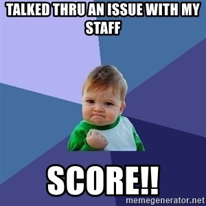 Success Kid - Talked thru an issue with my staff SCORE!!