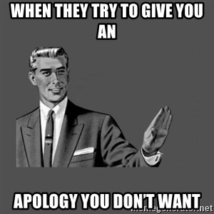 Grammar Guy - When they try to give you an Apology you don't want
