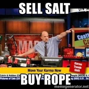 Mad Karma With Jim Cramer - SELL SALT  BUY ROPE