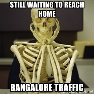 Skeleton waiting - Still waiting to reach home Bangalore traffic
