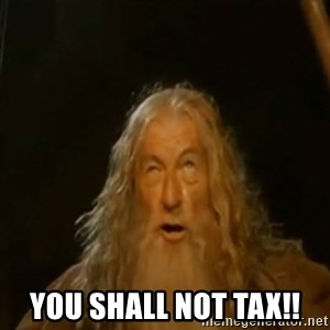 Gandalf You Shall Not Pass - You Shall Not Tax!!