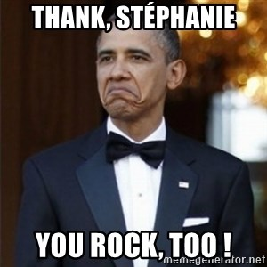 Not Bad Obama - Thank, stéphanie You Rock, too !
