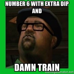 Big Smoke - Number 6 with extra dip and Damn Train