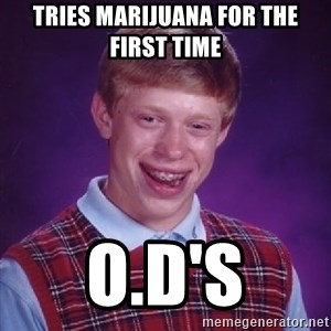Bad Luck Brian - Tries marijuana for the first time O.D's