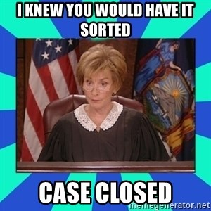Judge Judy - I knew you would have it sorted Case closed
