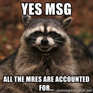 evil raccoon - YES MSG All The MREs are accounted for...