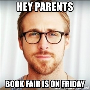 Ryan Gosling Hey Girl 3 - Hey Parents Book Fair is on Friday