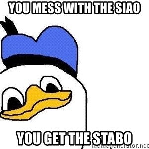 Dolan duck - you mess with the siao you get the stabo