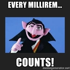 The Count from Sesame Street - Every millirem... COUNTS!