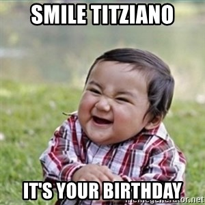 evil plan kid - SMILE TITZIANO IT'S YOUR BIRTHDAY