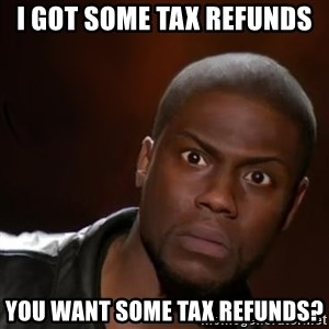 kevin hart nigga - I GOT SOME TAX REFUNDS  YOU WANT SOME TAX REFUNDS?