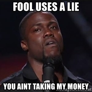 Kevin Hart Face - Fool uses a lie you aint taking my money