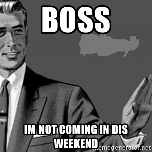 Correction Man  - Boss Im not coming in dis weekend