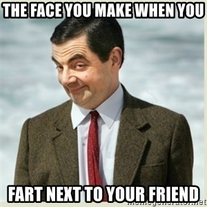 MR bean - The face you make when you fart next to your friend