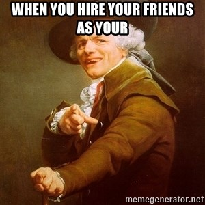 Joseph Ducreux - when you hire your friends as your