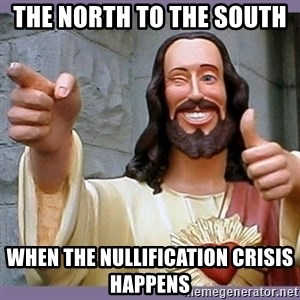 buddy jesus - the north to the south  when the nullification crisis happens