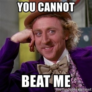 Willy Wonka - You cannot Beat me