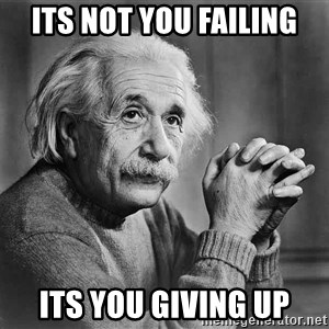 Albert Einstein - Its not you failing Its you giving up