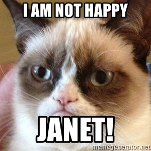 Angry Cat Meme - I am not Happy JANET!