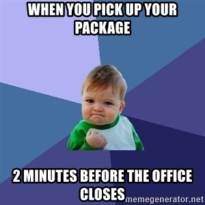 Success Kid - when you pick up your package 2 minutes before the office closes