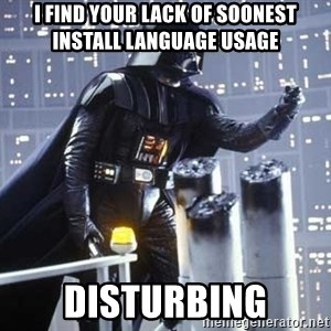 Darth Vader Shaking Fist - I find Your lack of soonest install language usage disturbing