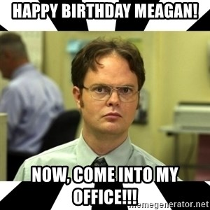 Dwight from the Office - Happy Birthday Meagan! Now, come into my office!!!