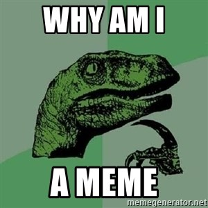 Philosoraptor - Why am I  a meme