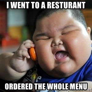 fat chinese kid - i went to a resturant ordered the whole menu