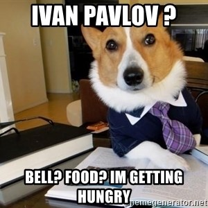 Dog Lawyer - Ivan Pavlov ?  Bell? Food? Im getting hungry