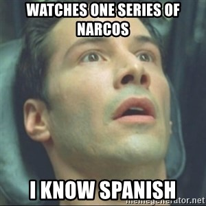 i know kung fu - Watches one series of Narcos I know Spanish