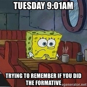 Coffee shop spongebob - tuesday 9:01am trying to remember if you did the formative