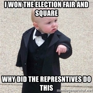 Mafia Baby - i won the election fair and square  why did the represntives do this