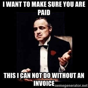 The Godfather - i want to make sure you are paid this i can not do without an invoice