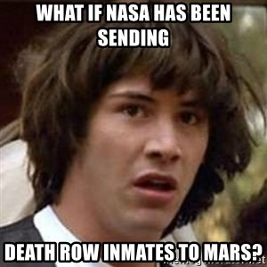 Conspiracy Keanu - What If NASA has been sending death row inmates to mars?