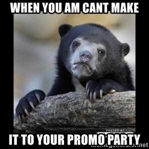 sad bear - When you AM cant make it to your promo party