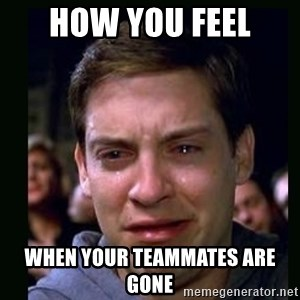 crying peter parker - How you feel  When your teammates are gone