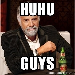 The Most Interesting Man In The World - Huhu Guys