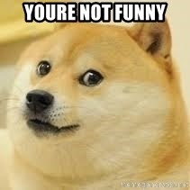 dogeee - youre not funny