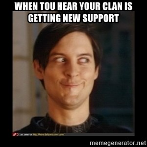 Tobey_Maguire - When tou hear your clan is getting new support