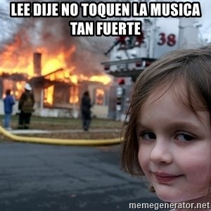 Disaster Girl - Lee dije no toquen la musica tan fuerte