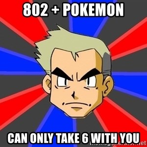 Professor Oak - 802 + Pokemon can only take 6 with you