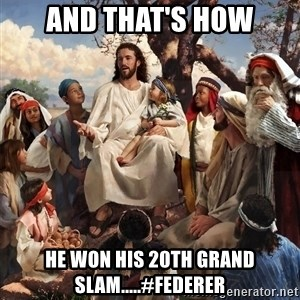 storytime jesus - and that's how he won his 20th grand slam.....#Federer