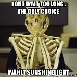 Skeleton waiting - Dont wait too long .                    the only Choice Wählt Sunshinelight